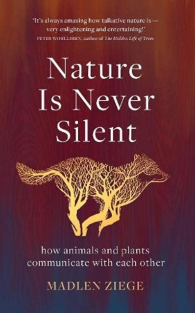 Nature Is Never Silent : how animals and plants communicate with each other